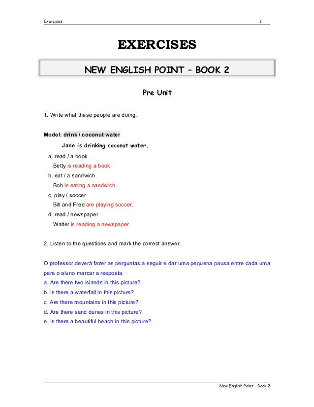 Exercises  1  EXERCISES NEW ENGLISH POINT – BOOK 2 Pre Unit 1. Write what these people are doing. Model: drink / coconut w...