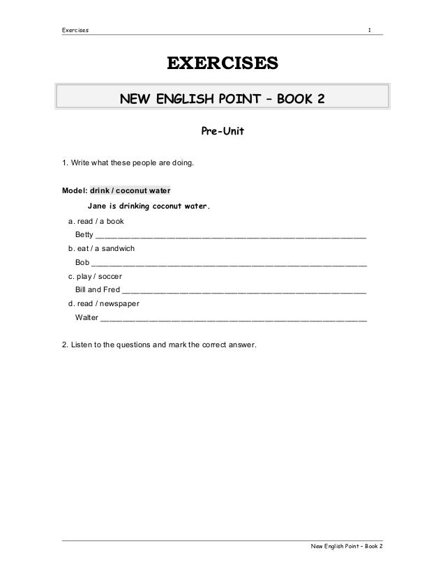Exercises  1  EXERCISES NEW ENGLISH POINT – BOOK 2 Pre-Unit 1. Write what these people are doing. Model: drink / coconut w...