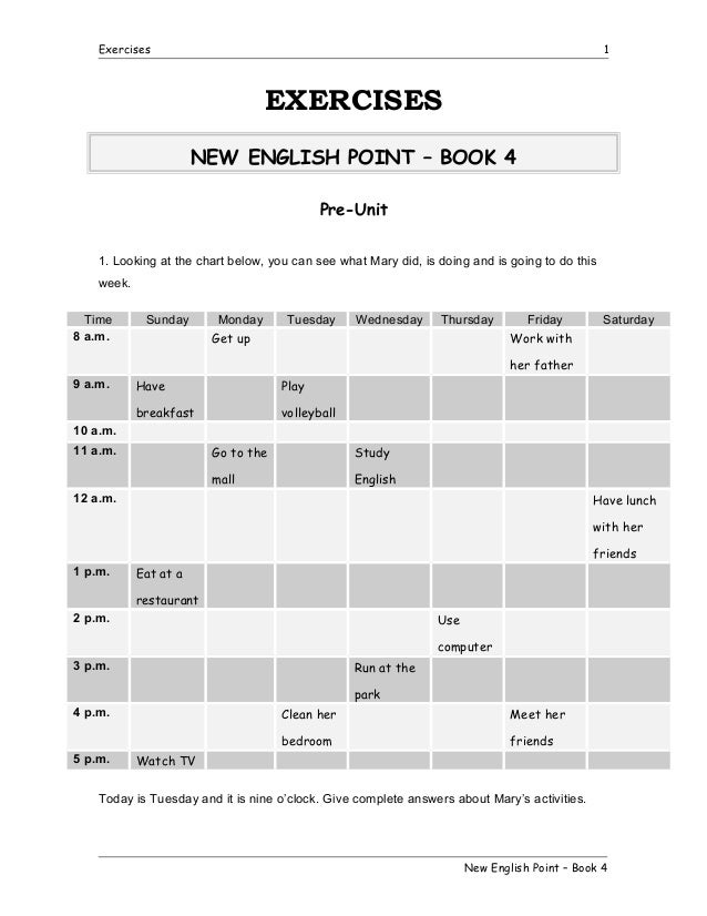 Exercises  1  EXERCISES NEW ENGLISH POINT – BOOK 4 Pre-Unit 1. Looking at the chart below, you can see what Mary did, is d...