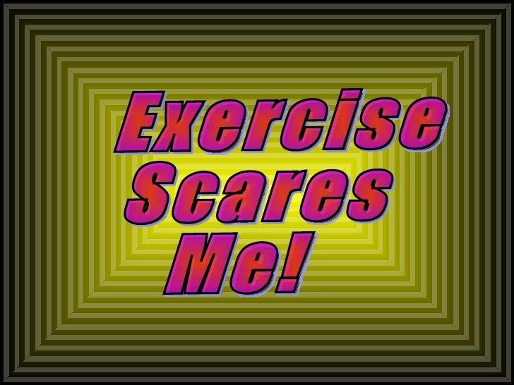 Exercise Scares Me!