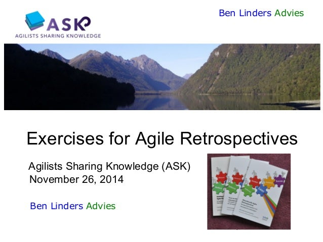 1  Ben Linders Advies  Exercises for Agile Retrospectives Agilists Sharing Knowledge (ASK) November 26, 2014  Ben Linders ...