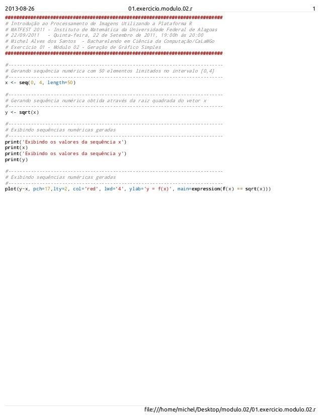 2013-08-26 01.exercicio.modulo.02.r 1 file:///home/michel/Desktop/modulo.02/01.exercicio.modulo.02.r ######################...