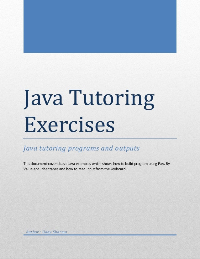 Java TutoringExercisesJava tutoring programs and outputsThis document covers basic Java examples which shows how to build ...