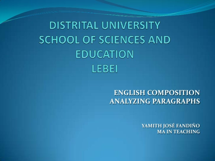 DISTRITAL UNIVERSITYSCHOOL OF SCIENCES AND EDUCATIONLEBEI <br />ENGLISH COMPOSITION<br />ANALYZING PARAGRAPHS <br />YAMITH...