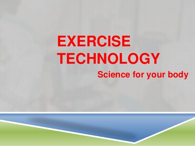 EXERCISETECHNOLOGY   Science for your body