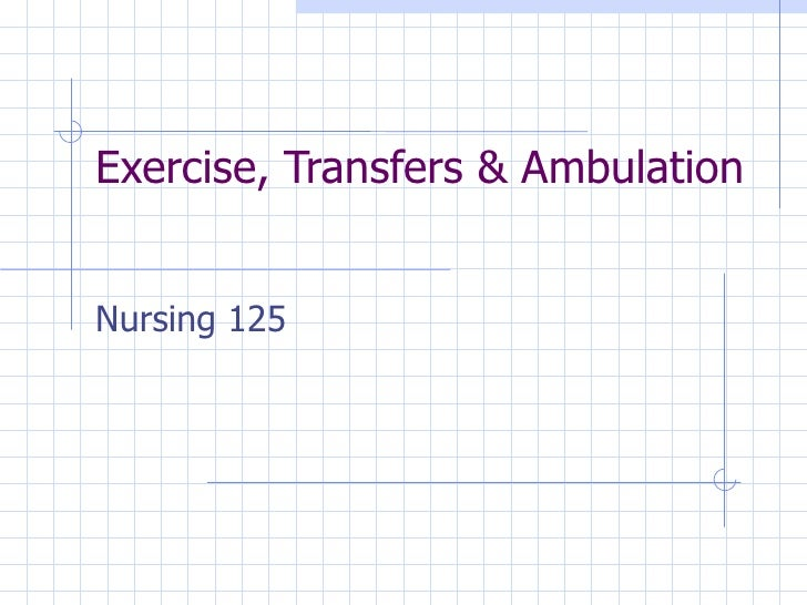 Exercise, Transfers & Ambulation Nursing 125