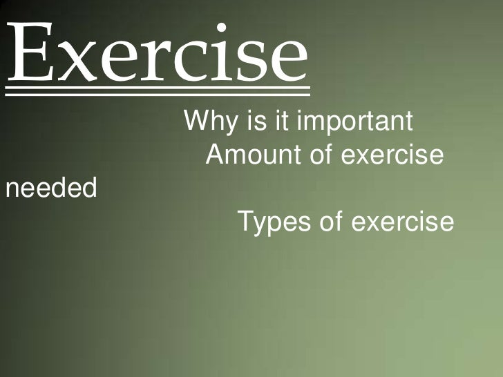 Exercise<br />                       Why is it important<br />                          Amount of exercise needed<br />   ...