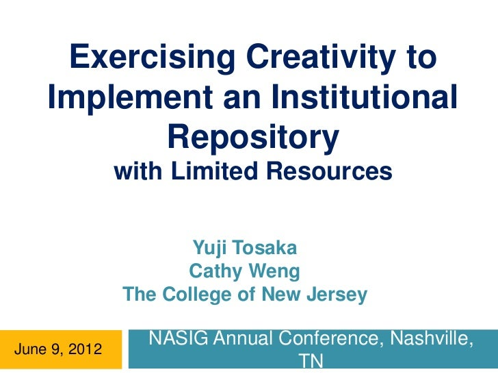 Exercising Creativity to    Implement an Institutional           Repository               with Limited Resources          ...