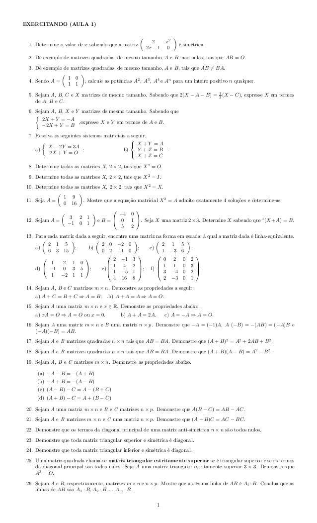 EXERCITANDO (AULA 1) 1. Determine o valor de x sabendo que a matriz 2 x2 2x − 1 0 é simétrica. 2. Dê exemplo de matrizes q...
