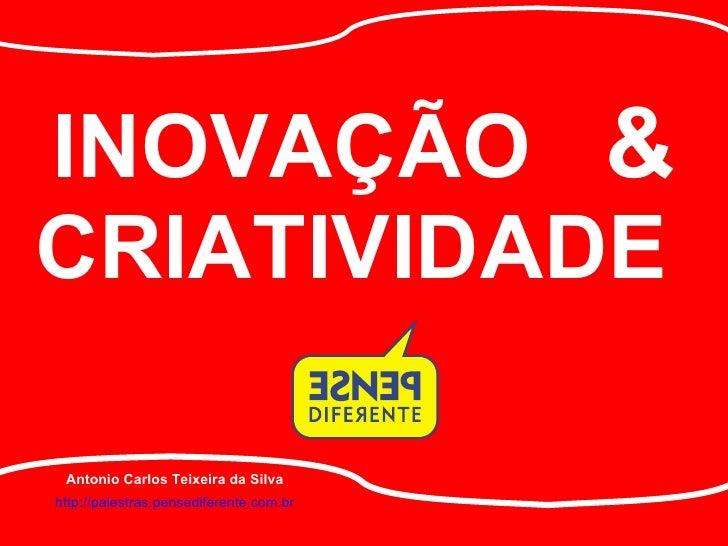 TREINE SUA CRIATIVIDADE. http://palestras.pensediferente.com.br Antonio Carlos Teixeira da Silva