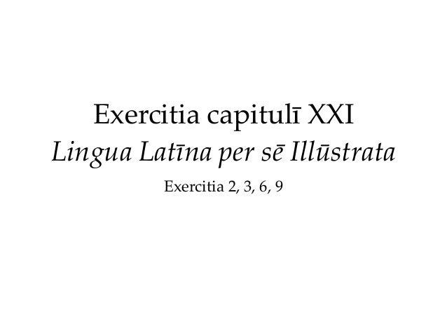 Exercitia capitulī XXI Lingua Latīna per sē Illūstrata Exercitia 2, 3, 6, 9