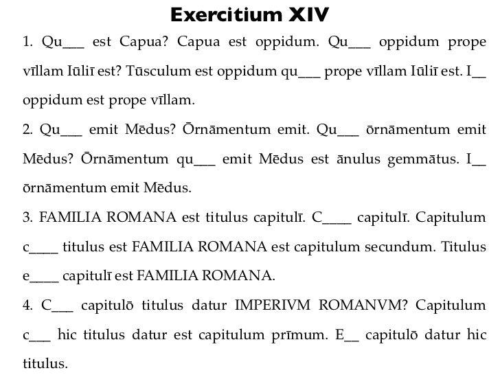Exercitium XIV1. Qu___ est Capua? Capua est oppidum. Qu___ oppidum propevīllam Iūliī est? Tūsculum est oppidum qu___ prope...