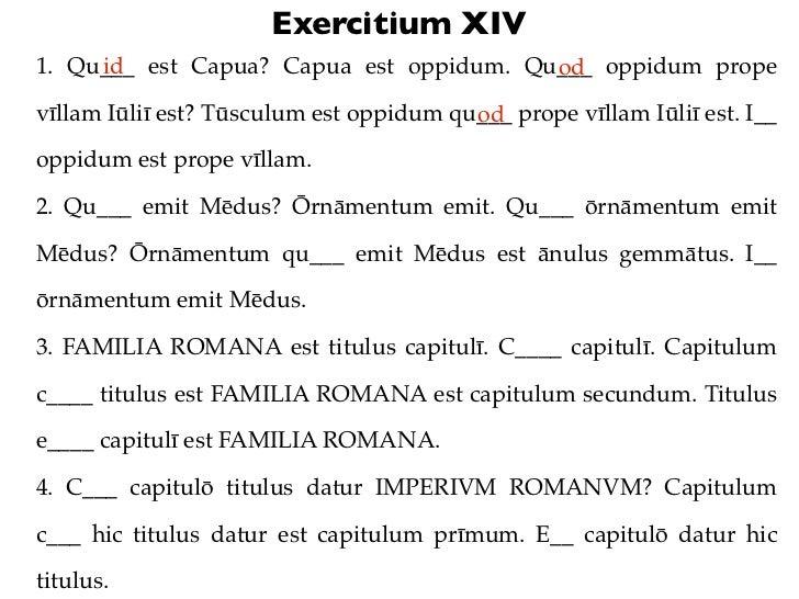 Exercitium XIV1. Qu___ est Capua? Capua est oppidum. Qu___ oppidum prope     id                                  odvīllam ...