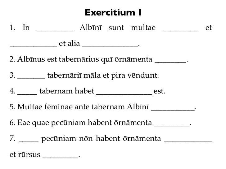 Exercitium I1. In _________ Albīnī sunt multae _________ et____________ et alia ______________.2. Albīnus est tabernārius ...
