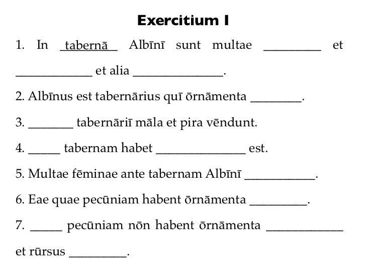Exercitium I1. In _________ Albīnī sunt multae _________ et       tabernā____________ et alia ______________.2. Albīnus es...