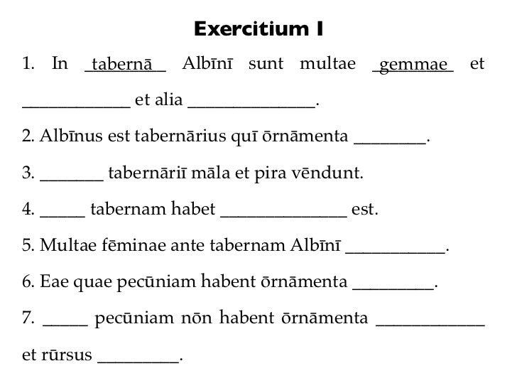 Exercitium I1. In _________ Albīnī sunt multae _________ et       tabernā                      gemmae____________ et alia ...