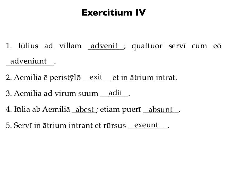 Exercitium IV1. Iūlius ad vīllam _________; quattuor servī cum eō                     advenit adveniunt____________.      ...