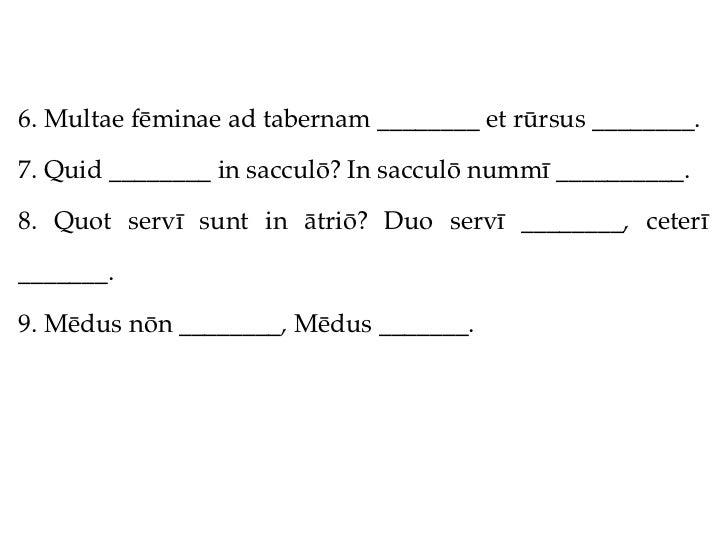 6. Multae fēminae ad tabernam ________ et rūrsus ________.7. Quid ________ in sacculō? In sacculō nummī __________.8. Quot...