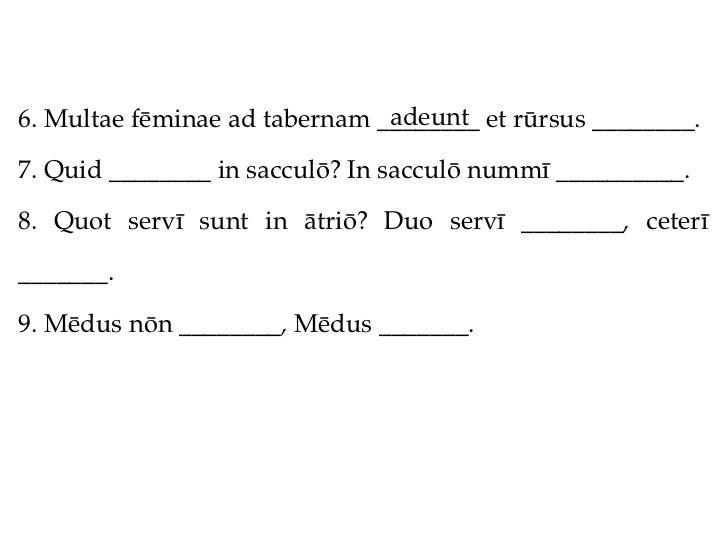 adeunt6. Multae fēminae ad tabernam ________ et rūrsus ________.7. Quid ________ in sacculō? In sacculō nummī __________.8...