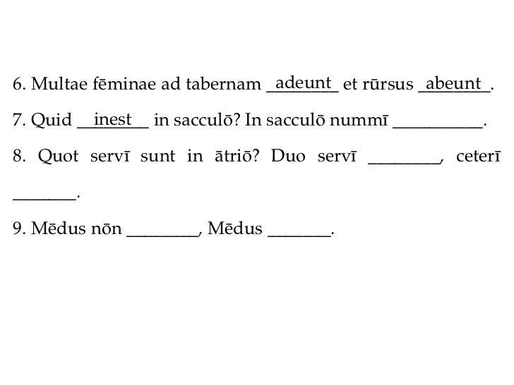 adeunt             abeunt6. Multae fēminae ad tabernam ________ et rūrsus ________.          inest7. Quid ________ in sacc...