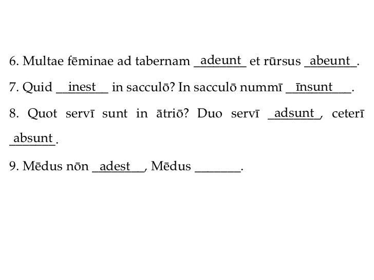 adeunt             abeunt6. Multae fēminae ad tabernam ________ et rūrsus ________.          inest                        ...