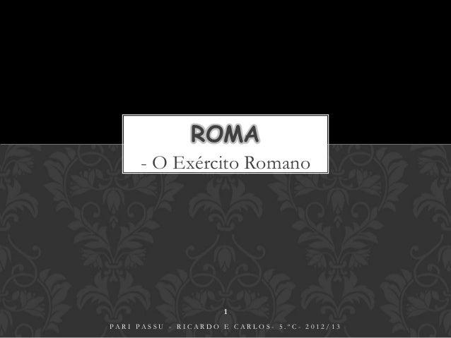 ROMA     - O Exército Romano                     1PARI PASSU - RICARDO E CARLOS- 5.ºC- 2012/13