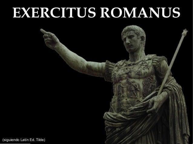 EXERCITUS ROMANUS(siguiendo Latín Ed. Tilde)