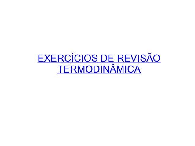 EXERCÍCIOS DE REVISÃO TERMODINÂMICA