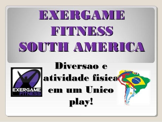 EXERGAME   FITNESSSOUTH AMERICA    Diversao e  atividade fisica   em um Unico        play!