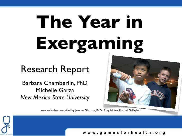 The Year in     ExergamingResearch ReportBarbara Chamberlin, PhD     Michelle GarzaNew Mexico State University        rese...