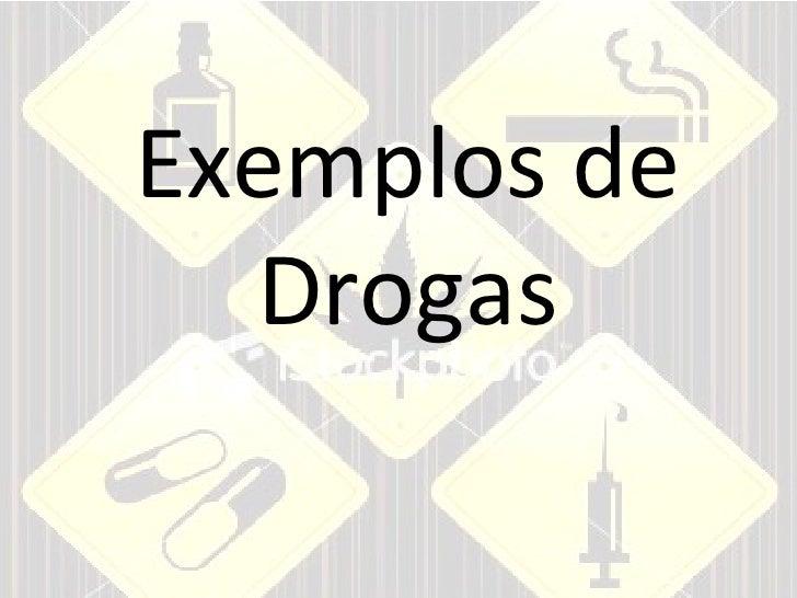Exemplos de Drogas