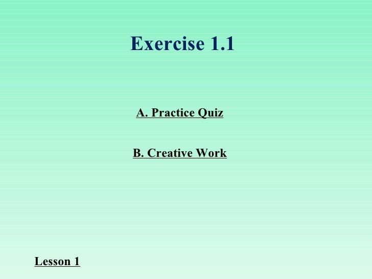 A. Practice Quiz B. Creative Work Exercise 1.1 Lesson 1