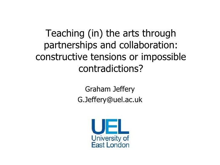 Teaching (in) the arts through   partnerships and collaboration: constructive tensions or impossible           contradicti...
