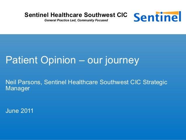 Sentinel Healthcare Southwest CIC General Practice Led, Community Focused Patient Opinion – our journey Neil Parsons, Sent...