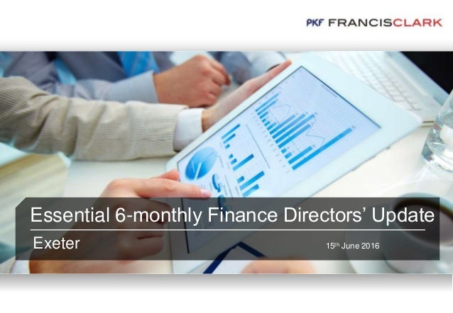 Essential 6-monthly Finance Directors' Update Exeter 15th June 2016