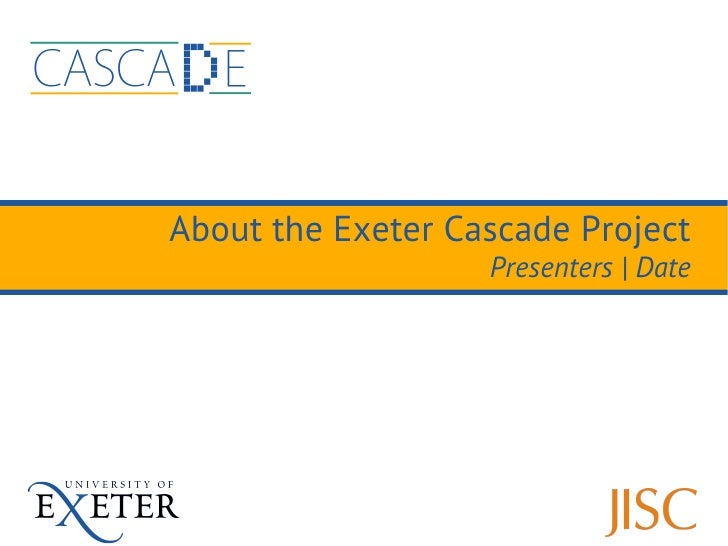 About the Exeter Cascade Project                   Presenters   Date