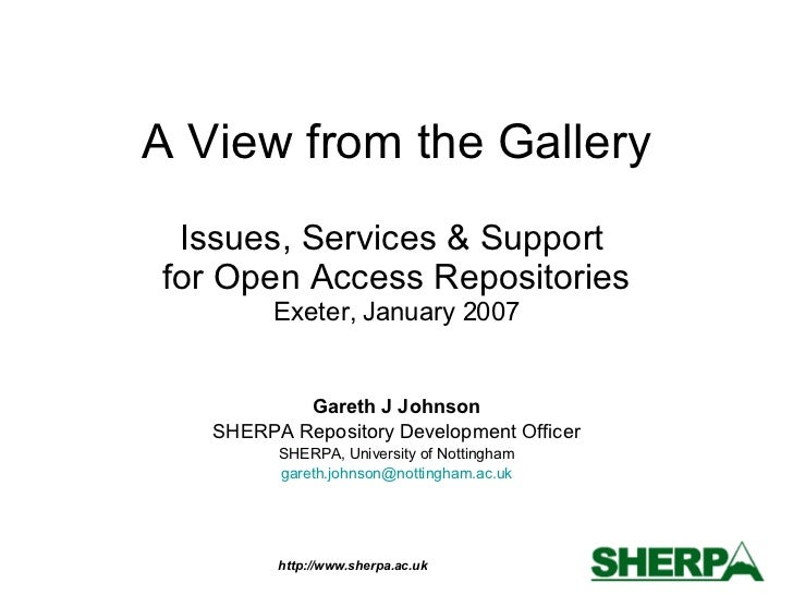 A View from the Gallery Issues, Services & Support  for Open Access Repositories Exeter, January 2007 Gareth J Johnson SHE...