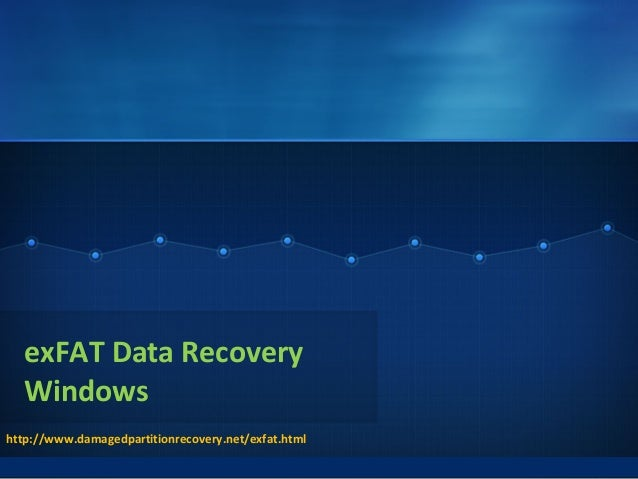 exFAT Data Recovery Windows http://www.damagedpartitionrecovery.net/exfat.html