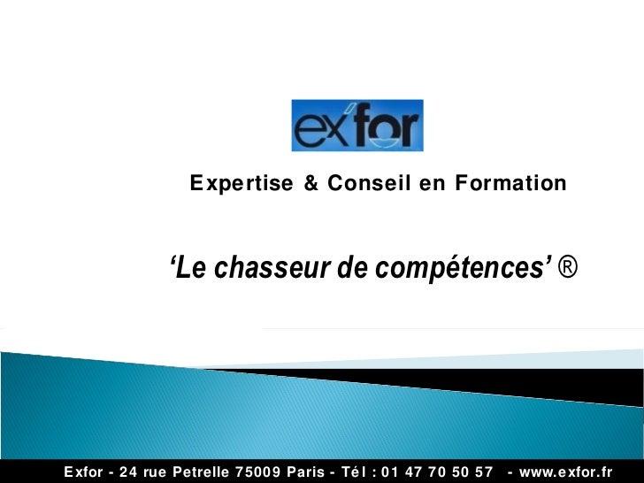 <ul><ul><li>Exfor - 24 rue Petrelle 75009 Paris - Tél : 01 47 70 50 57 - www.exfor.fr </li></ul></ul>Expertise & Conseil ...