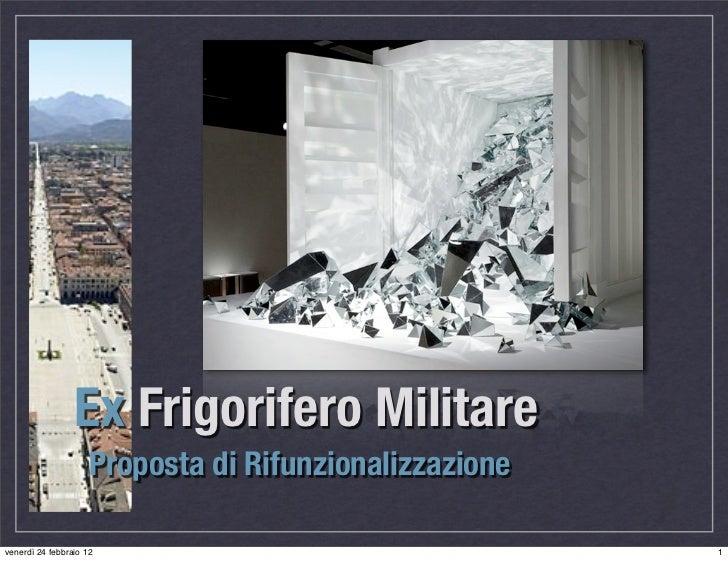 Ex Frigorifero Militare                     Proposta di Rifunzionalizzazionevenerdì 24 febbraio 12                        ...