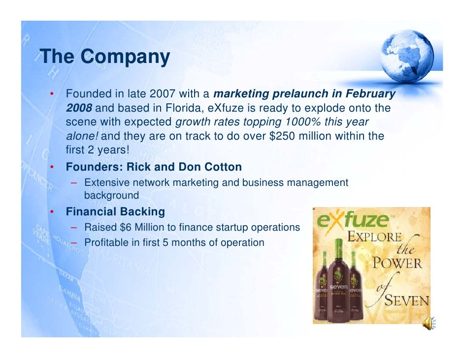 The Company •   Founded in late 2007 with a marketing prelaunch in February     2008 and based in Florida, eXfuze is ready...