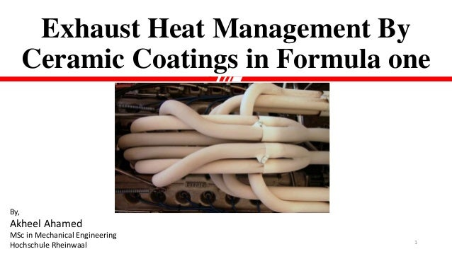 Exhaust Heat Management By Ceramic Coatings in Formula one By Akheel Ahamed  MSc in Mechanical. Ceramic Exhaust Paint