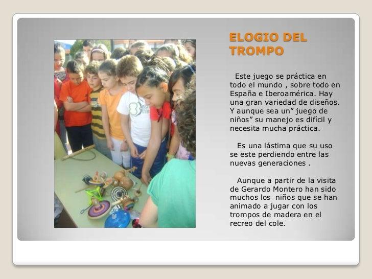 ELOGIO DEL TROMPO<br /> Este juego se práctica en todo el mundo , sobre todo en España e Iberoamérica. Hay una gran varied...