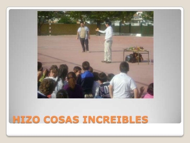 HIZO COSAS INCREIBLES<br />