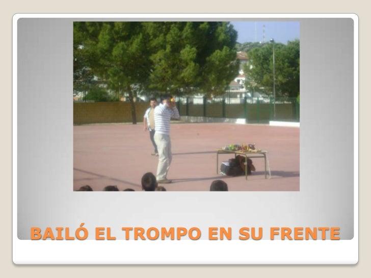 BAILÓ EL TROMPO EN SU FRENTE<br />