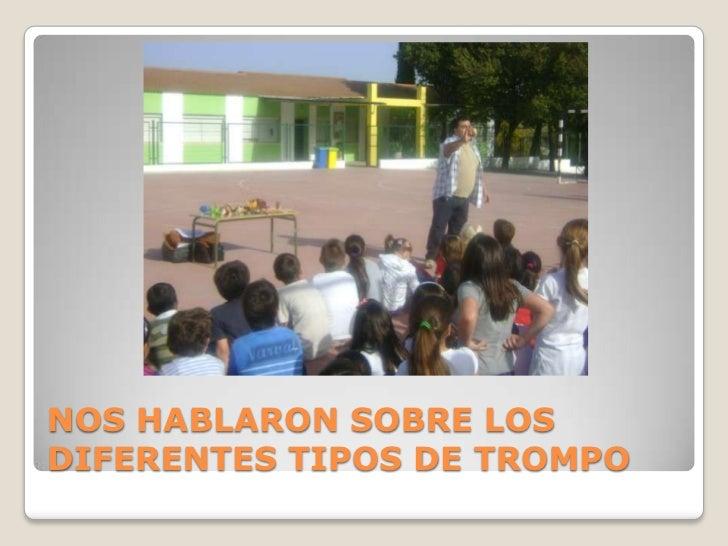 NOS HABLARON SOBRE LOS DIFERENTES TIPOS DE TROMPO <br />