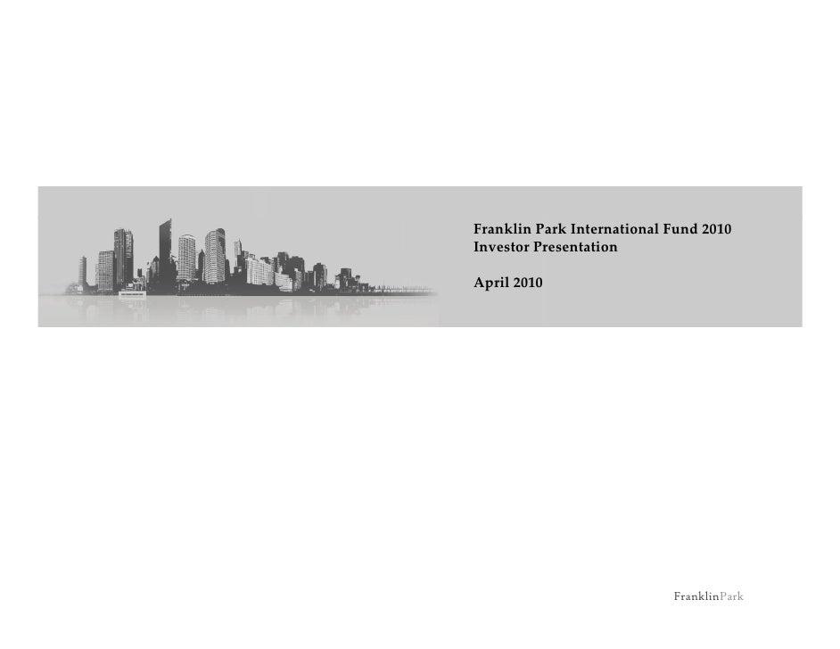 FranklinParkInternationalFund2010InvestorPresentationApril2010                            FranklinPark