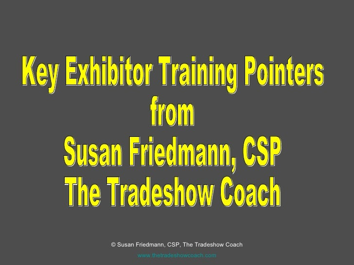 Key Exhibitor Training Pointers from Susan Friedmann, CSP The Tradeshow Coach