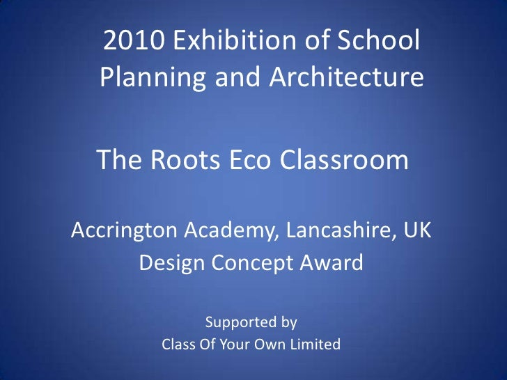 The Roots Eco Classroom<br />2010 Exhibition of School Planning and Architecture<br />Accrington Academy, Lancashire, UK<b...