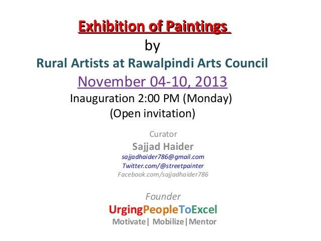 Exhibition of Paintings by  Rural Artists at Rawalpindi Arts Council  November 04-10, 2013  Inauguration 2:00 PM (Monday) ...